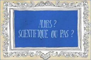 Scientifique ou pas ?