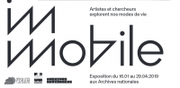 Du 16.01 au 29.04.2019 : Mobile/Immobile  EXPOSITION COLLECTIVE aux Archives nationales par FORUM VIES MOBILES